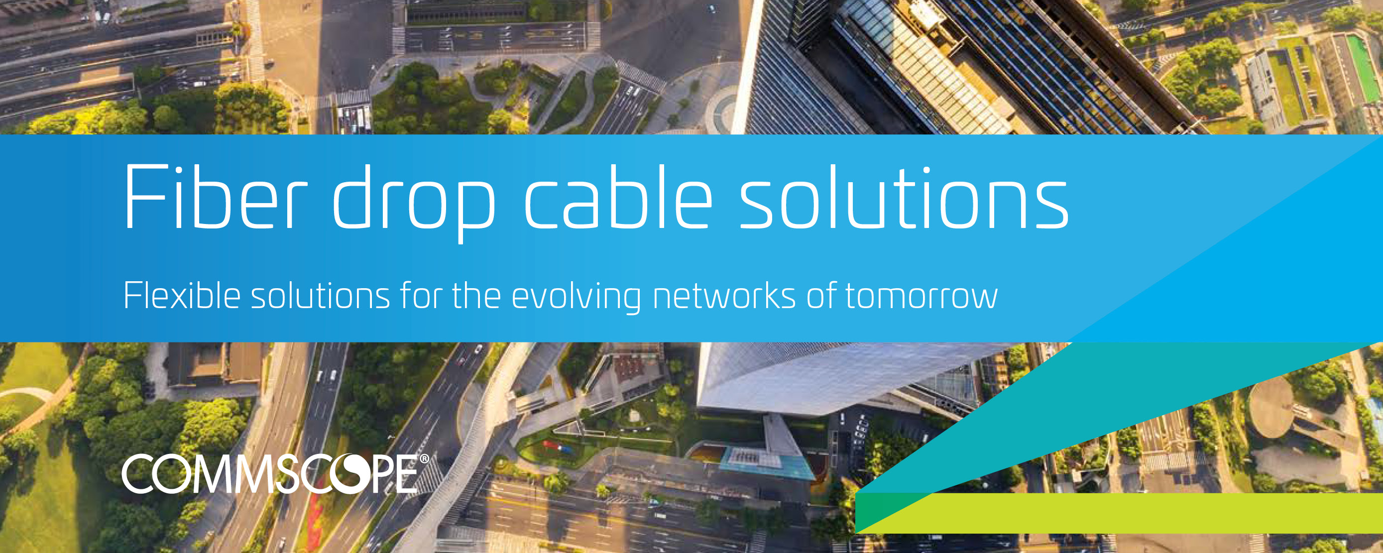CommScope - Fiber Drop Cable Solutions